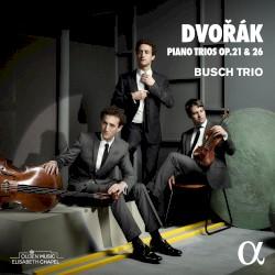 Piano Trios, op. 21 & 26 by Dvořák ;   Busch Trio