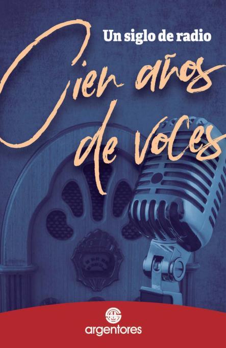 Un siglo de radio, cien años de voces-Ana Ferrer-Argentores